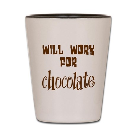 Work for Chocolate Shot Glass