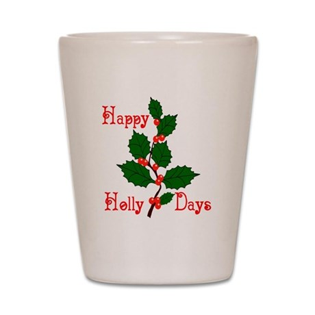 Happy Holly Days Shot Glass