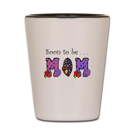 Soon to be MOM Shot Glass
