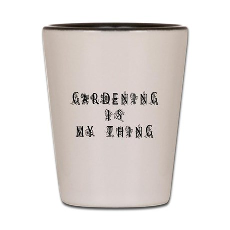 Gardening is My Thing Shot Glass