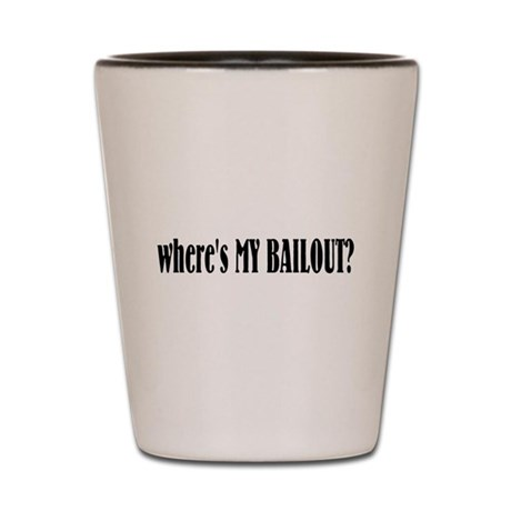 Where's My Bailout Shot Glass