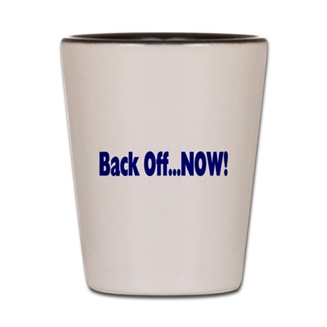 Back Off Now Shot Glass