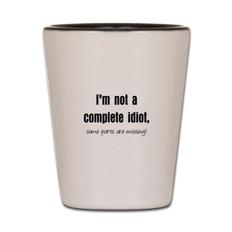 Complete Idiot Shot Glass