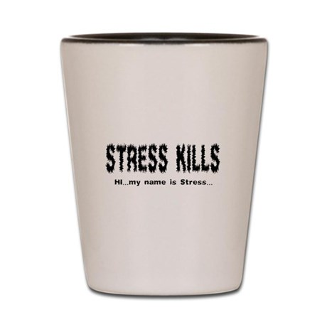 Stress Kills Shot Glass