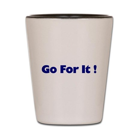 Go For It Shot Glass