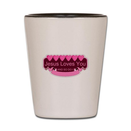 Jesus Loves You Shot Glass