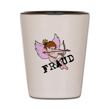 Cupid is a FRAUD! Shot Glass