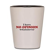 No Opinion Shot Glass