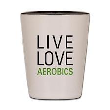Live Love Aerobics Shot Glass