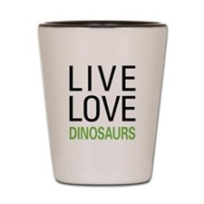 Live Love Dinosaurs Shot Glass