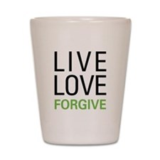 Live Love Forgive Shot Glass