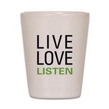 Live Love Listen Shot Glass
