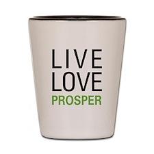 Live Love Prosper Shot Glass