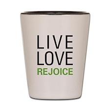 Live Love Rejoice Shot Glass