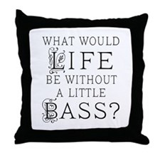 Funny Bass Quote Throw Pillow
