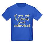 If You Met My Family You'd Un Kids Dark T-Shirt