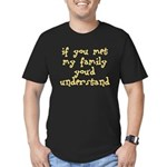 If You Met My Family You'd Un Men's Fitted T-Shirt