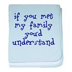 If You Met My Family You'd Un baby blanket