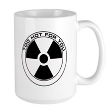 RAD BLK Too Hot For You Coffee Mug
