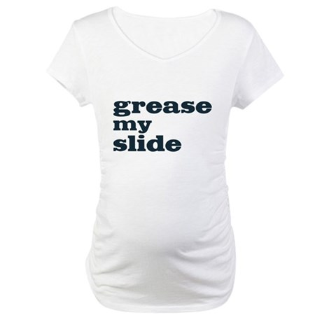 Grease My Slide Maternity T-Shirt