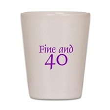 Fine and 40, 40th Birthday Shot Glass