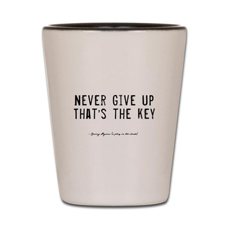 Give Up Quote Shot Glass
