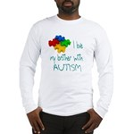 I love my brother with autism Long Sleeve T-Shirt