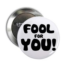 Fool for YOU! Button