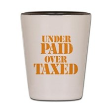 Over taxed Shot Glass