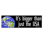 Earth is bigger than the USA bumpersticker