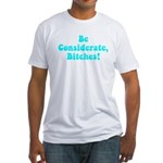 Be Considerate! Fitted T-Shirt