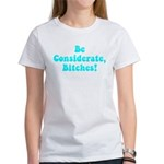 Be Considerate! Women's T-Shirt
