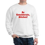 Be Considerate! Sweatshirt