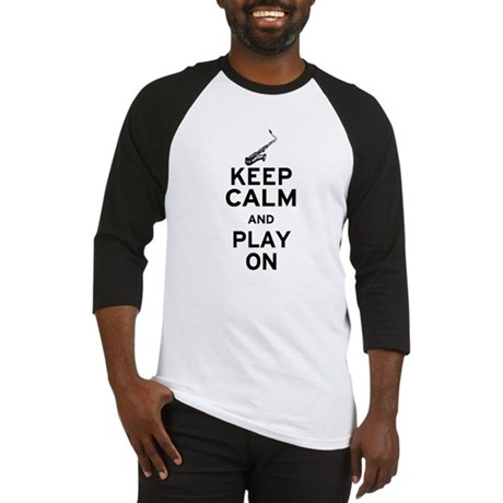 Keep Calm and Play On (Sax) Baseball Jersey