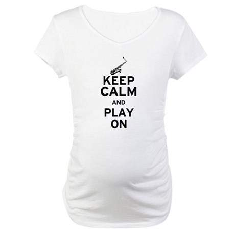 Keep Calm and Play On (Sax) Maternity T-Shirt