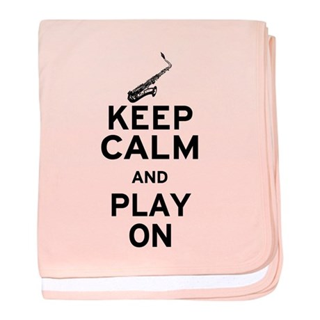 Keep Calm and Play On (Sax) baby blanket