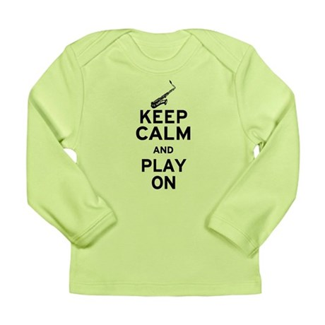 Keep Calm and Play On (Sax) Long Sleeve Infant T-S