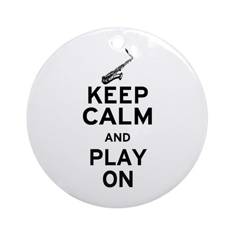 Keep Calm and Play On (Sax) Ornament (Round)