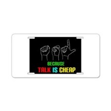 Talk is Cheap Aluminum License Plate