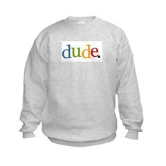 dude. Kids Sweatshirt