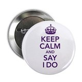 "Keep Calm and Say I Do 2.25"" Button"