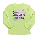Yes...Daddy Did My Hair Today Long Sleeve Infant T