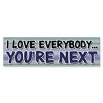 I Love Everybody Bumper Sticker