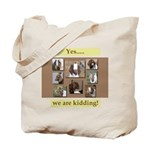 Yes, We Are Kidding Tote Bag