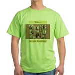 Yes, We Are Kidding Green T-Shirt