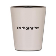 I'm Blogging This Shot Glass