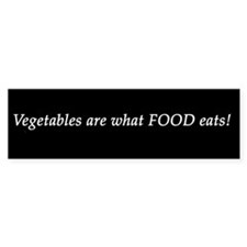 Bumper Sticker: Vegetables are what FOOD eats!