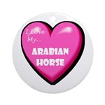 I Love My Arabian Horse Ornament (Round)