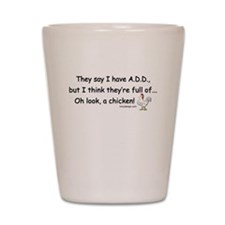 ADD full of Chicken Humor Shot Glass
