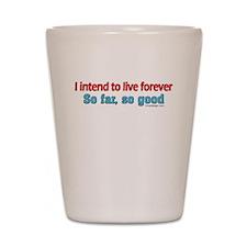Live Forever ... Shot Glass